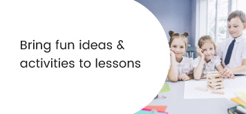 Bring fun ideas &  activities to lessons